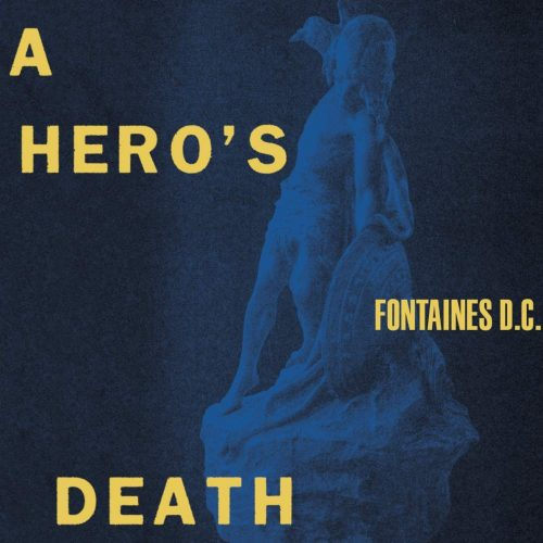 Fontaines D.C.  – A Hero's Death (August 2020)